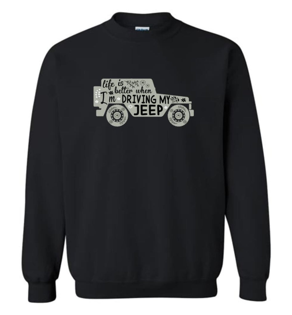 Jeep Shirt Life Is Better When I'm Driving My Jeep Sweatshirt - Black / M