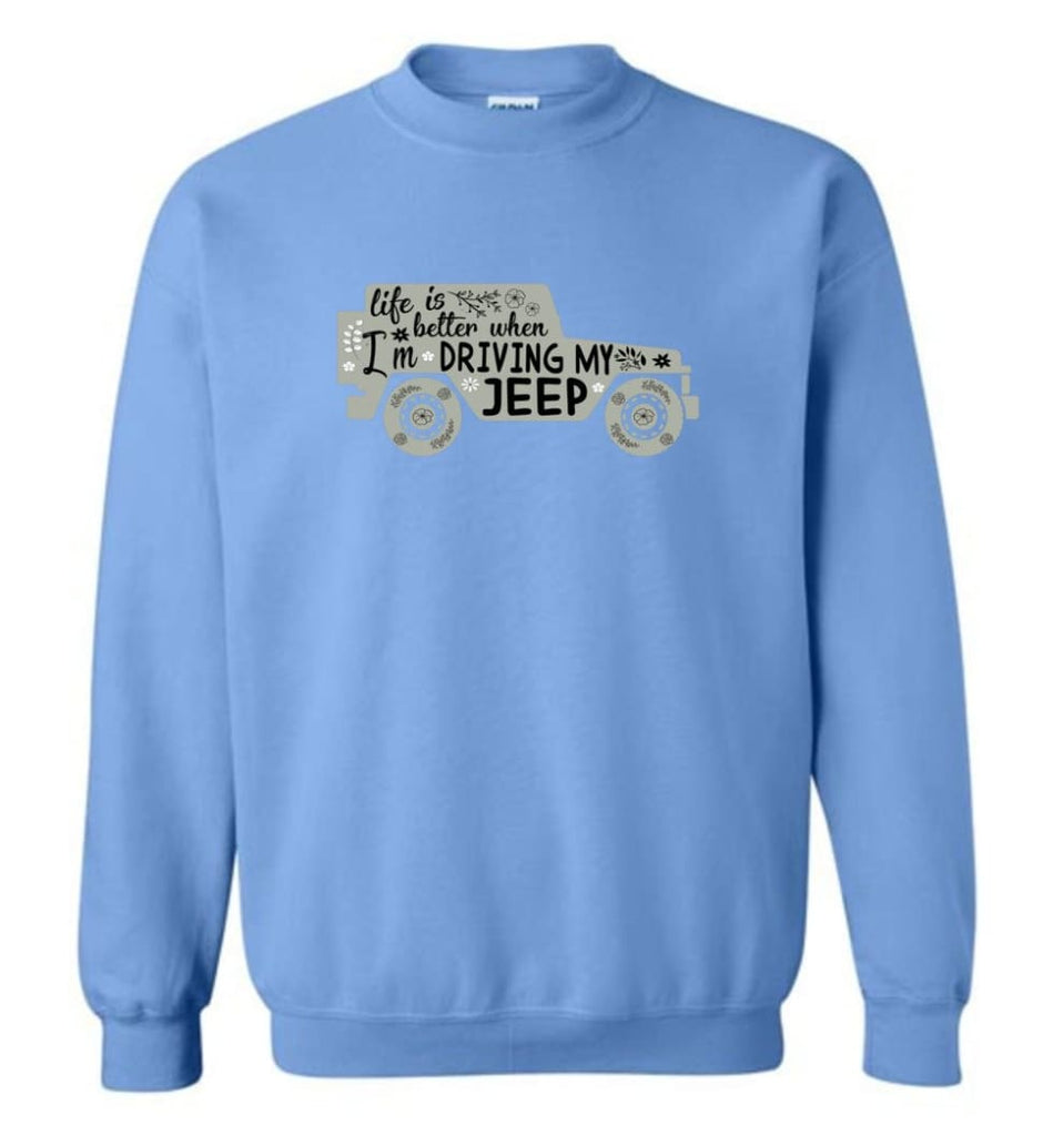 Jeep Shirt Life Is Better When I'm Driving My Jeep Sweatshirt - Carolina Blue / M