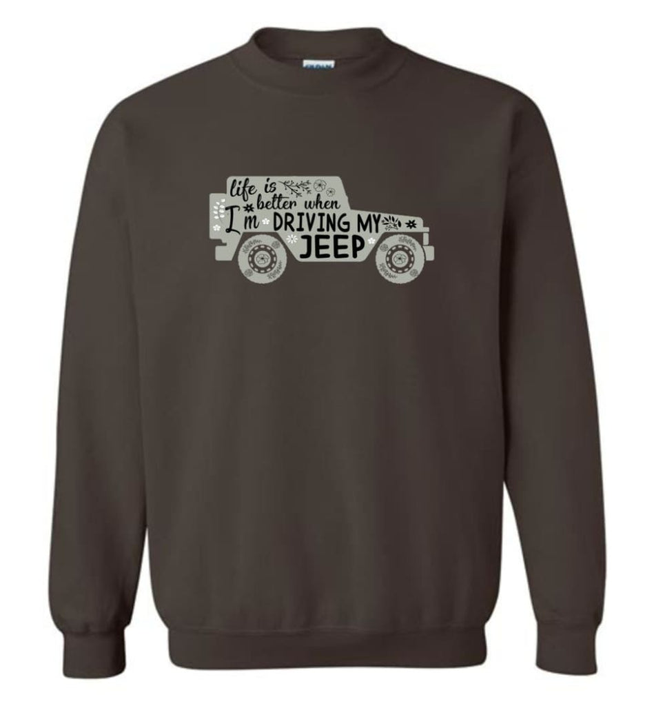 Jeep Shirt Life Is Better When I'm Driving My Jeep Sweatshirt - Dark Chocolate / M
