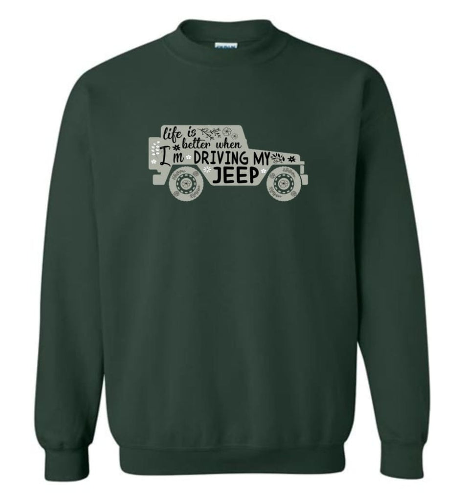 Jeep Shirt Life Is Better When I'm Driving My Jeep Sweatshirt - Forest Green / M