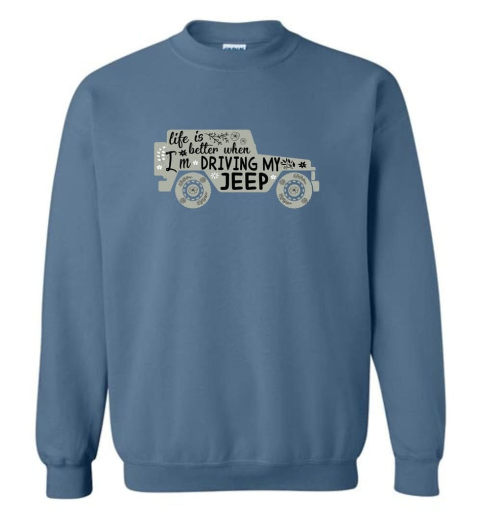 Jeep Shirt Life Is Better When I'm Driving My Jeep Sweatshirt - Indigo Blue / M