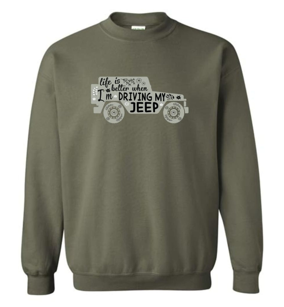Jeep Shirt Life Is Better When I'm Driving My Jeep Sweatshirt - Military Green / M