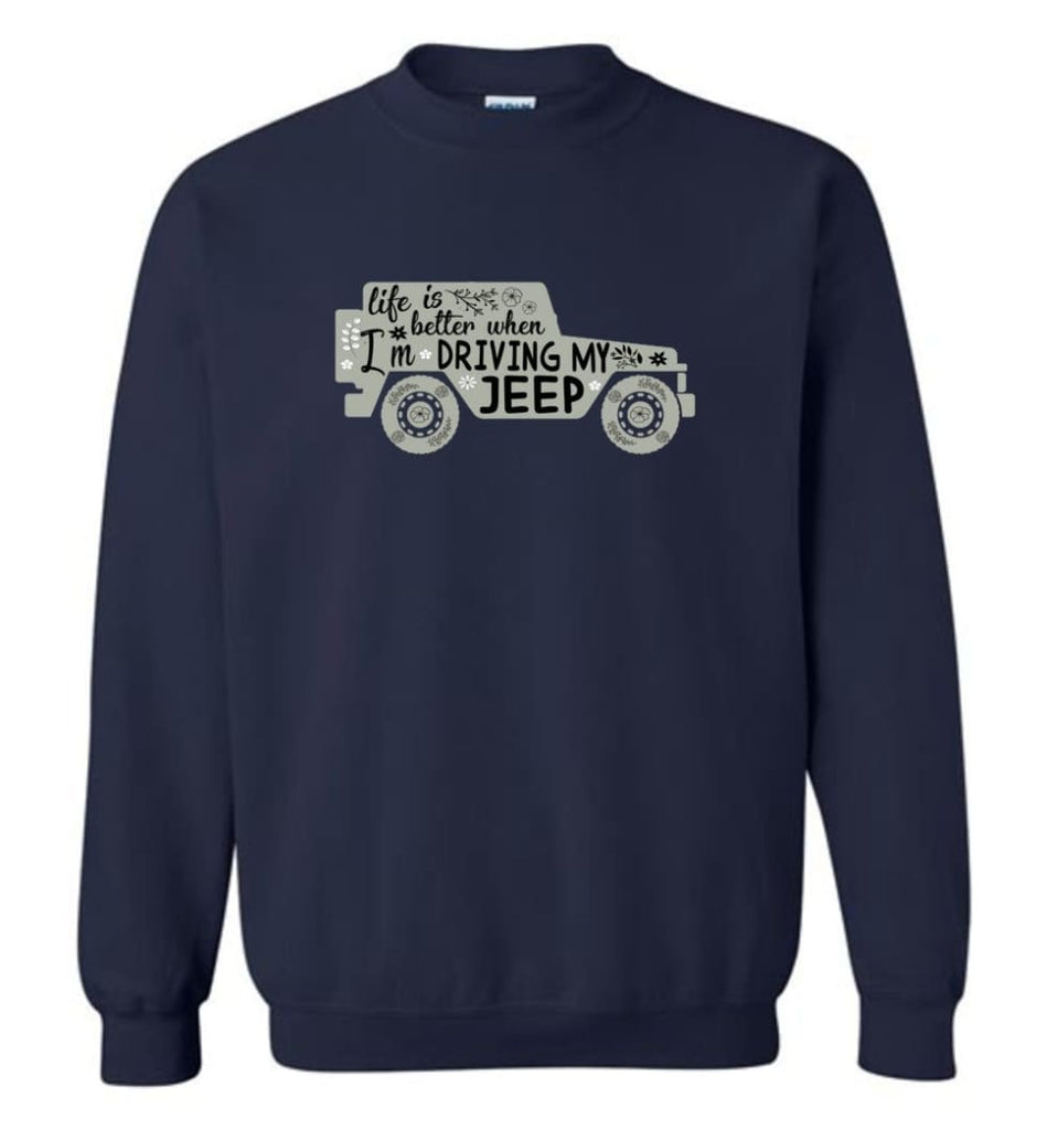 Jeep Shirt Life Is Better When I'm Driving My Jeep Sweatshirt - Navy / M