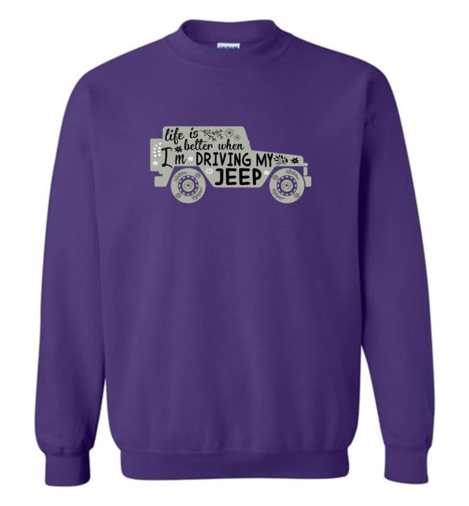 Jeep Shirt Life Is Better When I'm Driving My Jeep Sweatshirt - Purple / M
