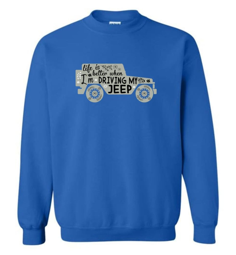 Jeep Shirt Life Is Better When I'm Driving My Jeep Sweatshirt - Royal / M