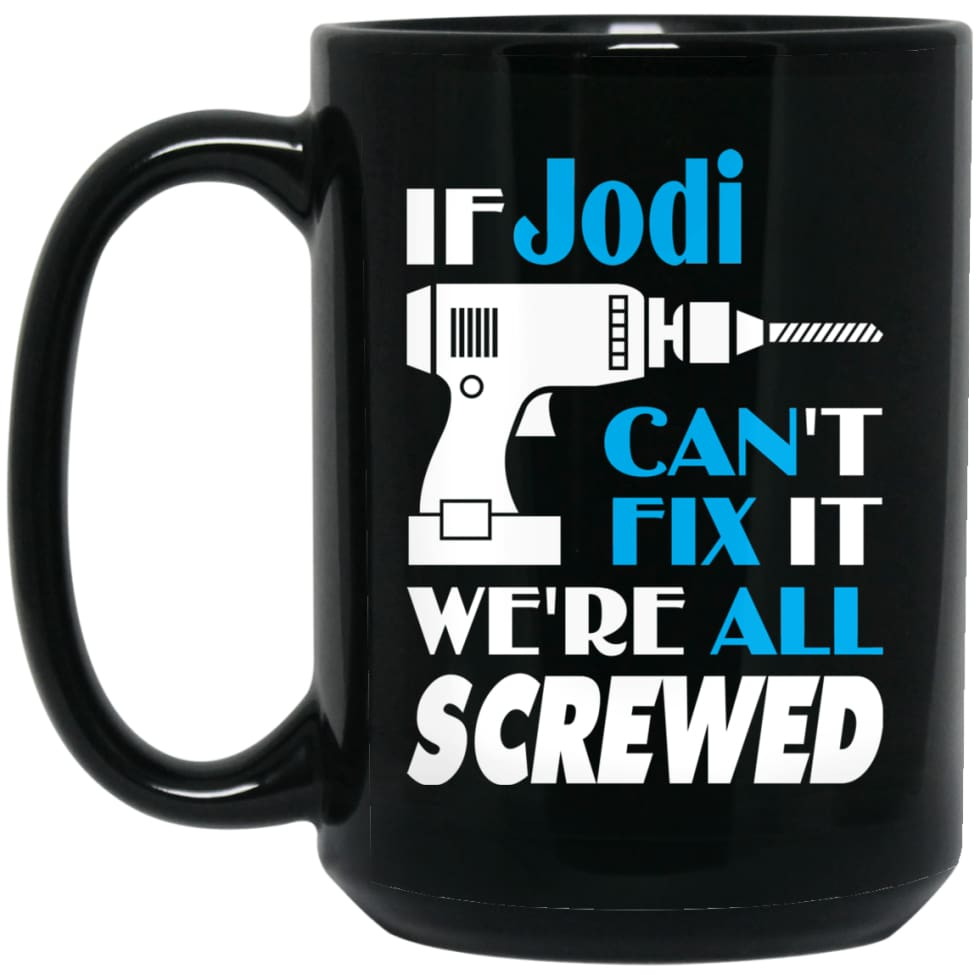 Jodi Can Fix It All Best Personalised Jodi Name Gift Ideas 15 oz Black Mug - Black / One Size - Drinkware