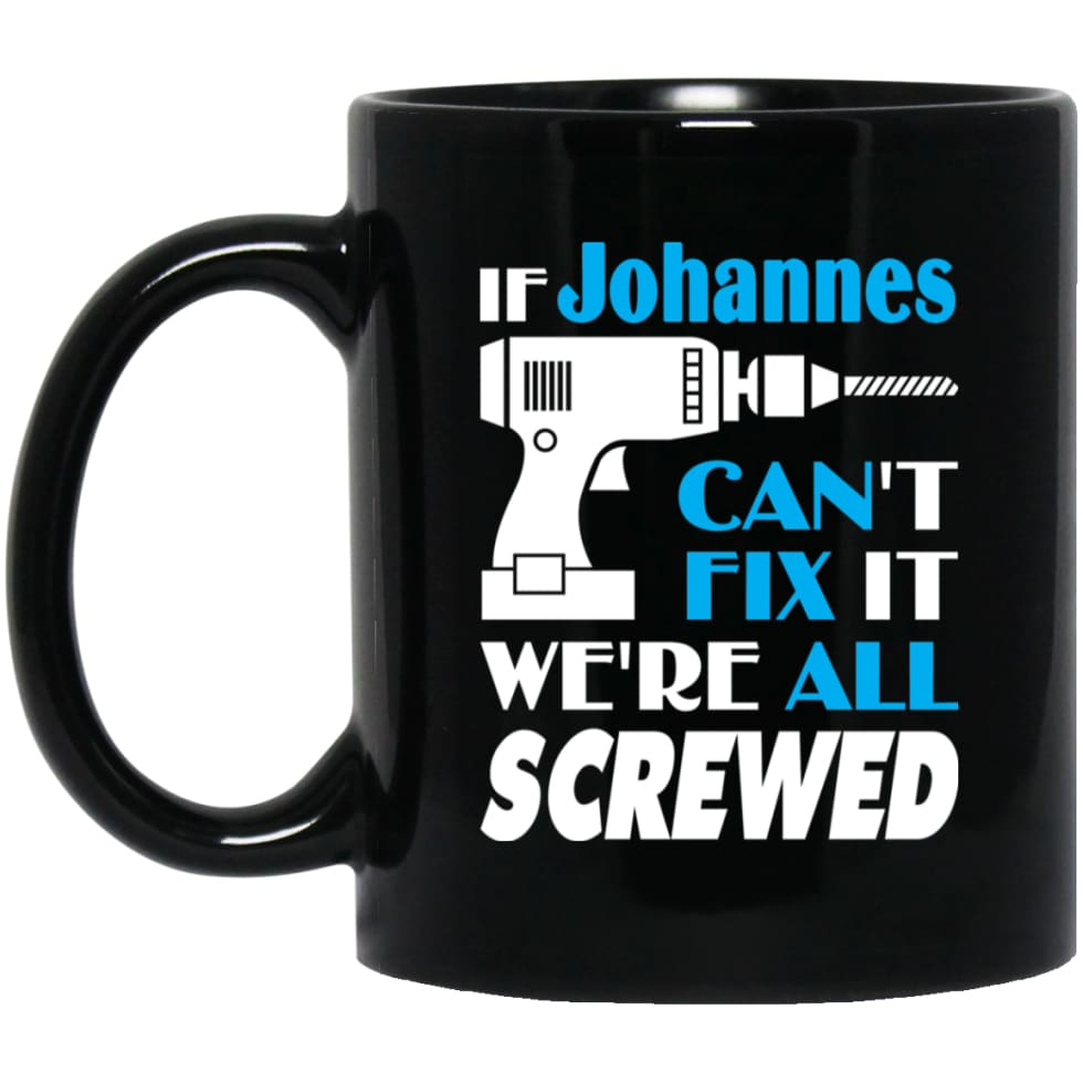 Johannes Can Fix It All Best Personalised Johannes Name Gift Ideas 11 oz Black Mug - Black / One Size - Drinkware