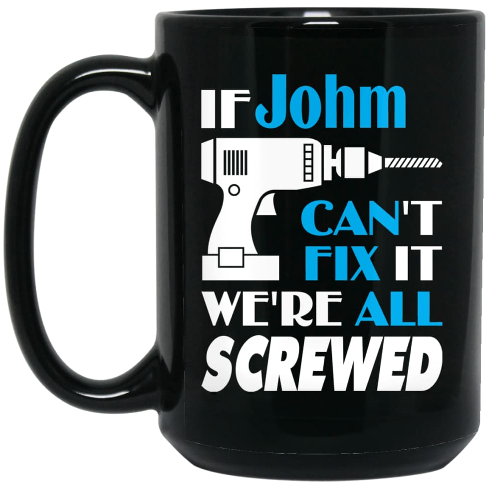 Johm Can Fix It All Best Personalised Johm Name Gift Ideas 15 oz Black Mug - Black / One Size - Drinkware