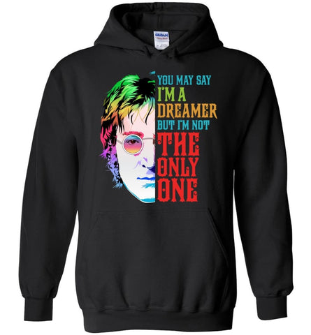 John Lennon Dreamer T Shirt John Lennon Imagine Sweatshirt You May Say I'm A Dreamer Shirt Sweater and Hoodie - Black /