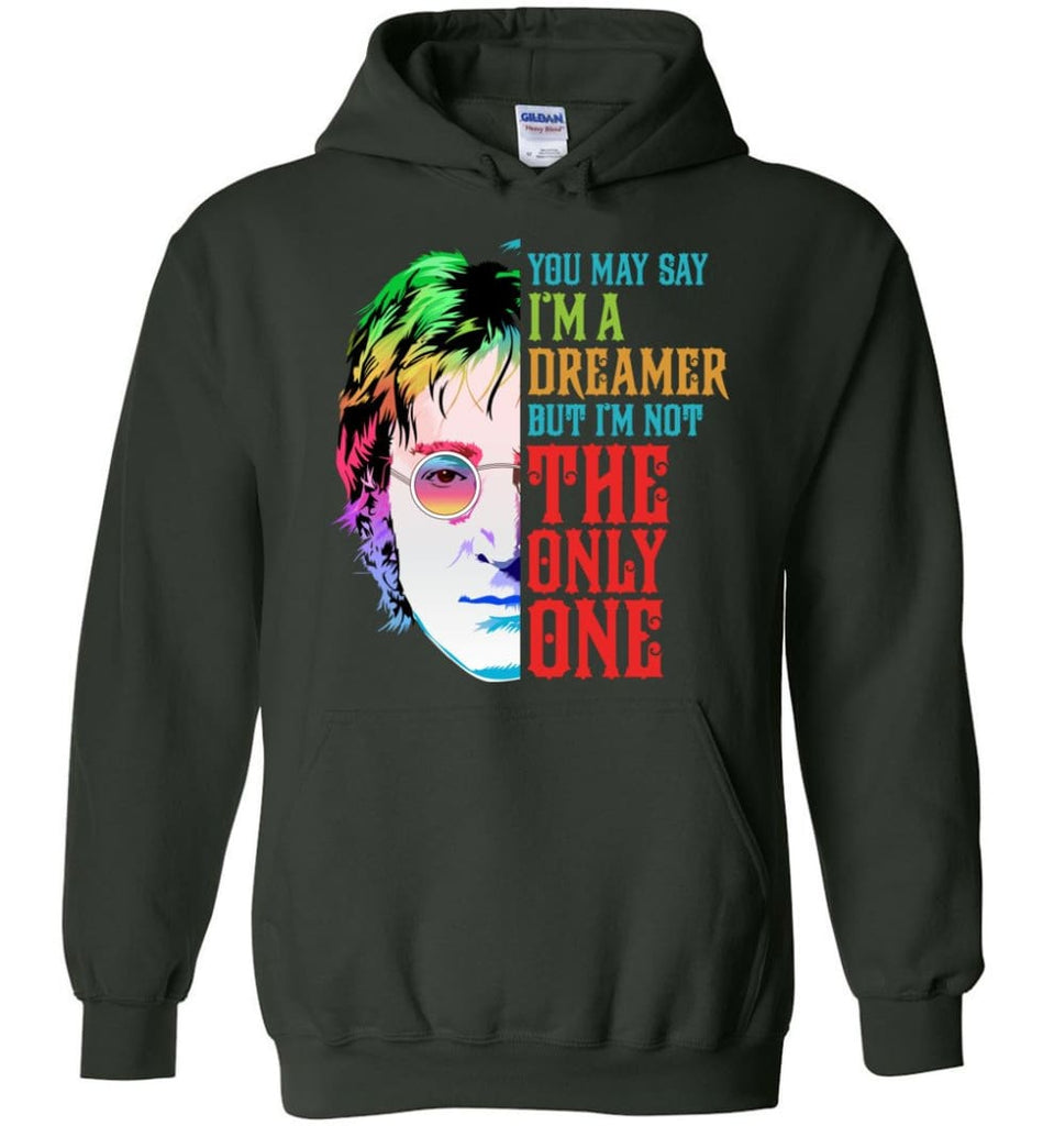 John Lennon Dreamer T Shirt John Lennon Imagine Sweatshirt You May Say I'm A Dreamer Shirt Sweater and Hoodie - Forest