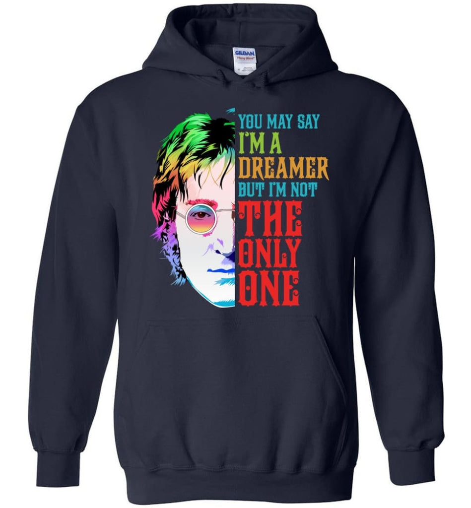 John Lennon Dreamer T Shirt John Lennon Imagine Sweatshirt You May Say I'm A Dreamer Shirt Sweater and Hoodie - Navy / M