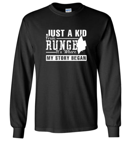 Just A Kid From Runge It Is Where My Story Began 2 - Long Sleeve - Black / M - Long Sleeve