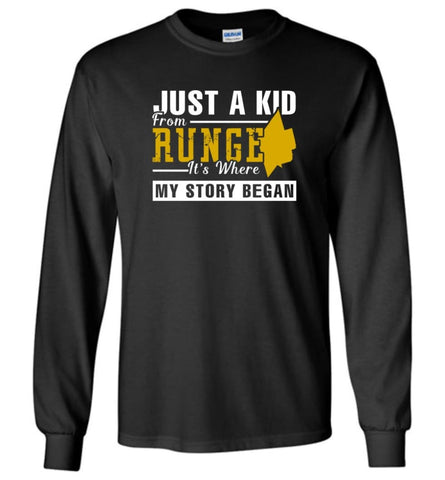 Just A Kid From Runge It Is Where My Story Began - Long Sleeve - Black / M
