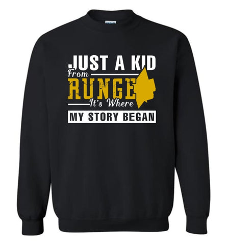Just A Kid From Runge It Is Where My Story Began - Sweatshirt - Black / M