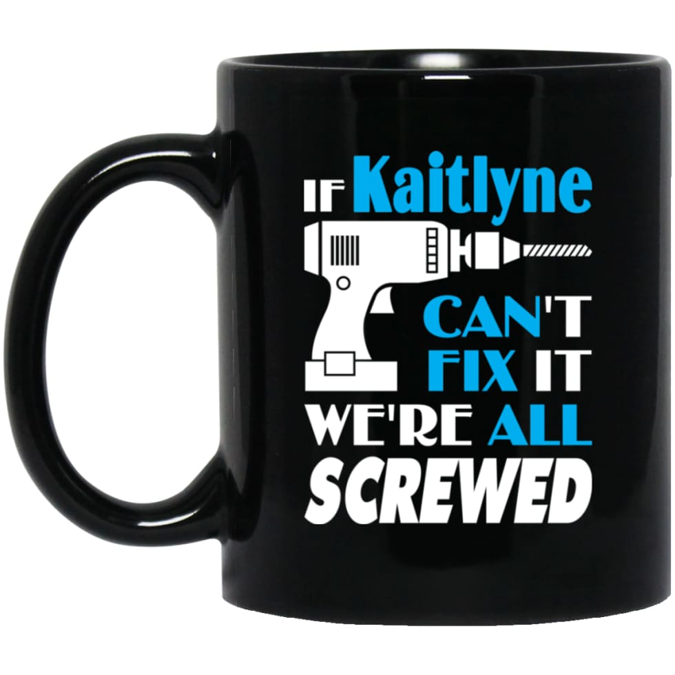 Kaitlyne Can Fix It All Best Personalised Kaitlyne Name Gift Ideas 11 oz Black Mug - Black / One Size - Drinkware