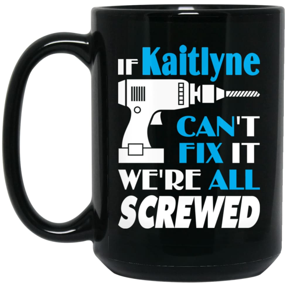 Kaitlyne Can Fix It All Best Personalised Kaitlyne Name Gift Ideas 15 oz Black Mug - Black / One Size - Drinkware