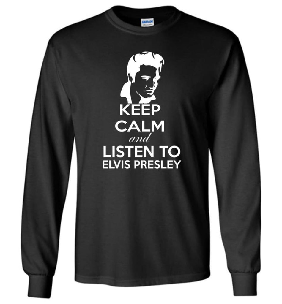 Keep Calm and Listen To Elvis Presley Shirt Hoodie Sweater - Long Sleeve T-Shirt - Black / M
