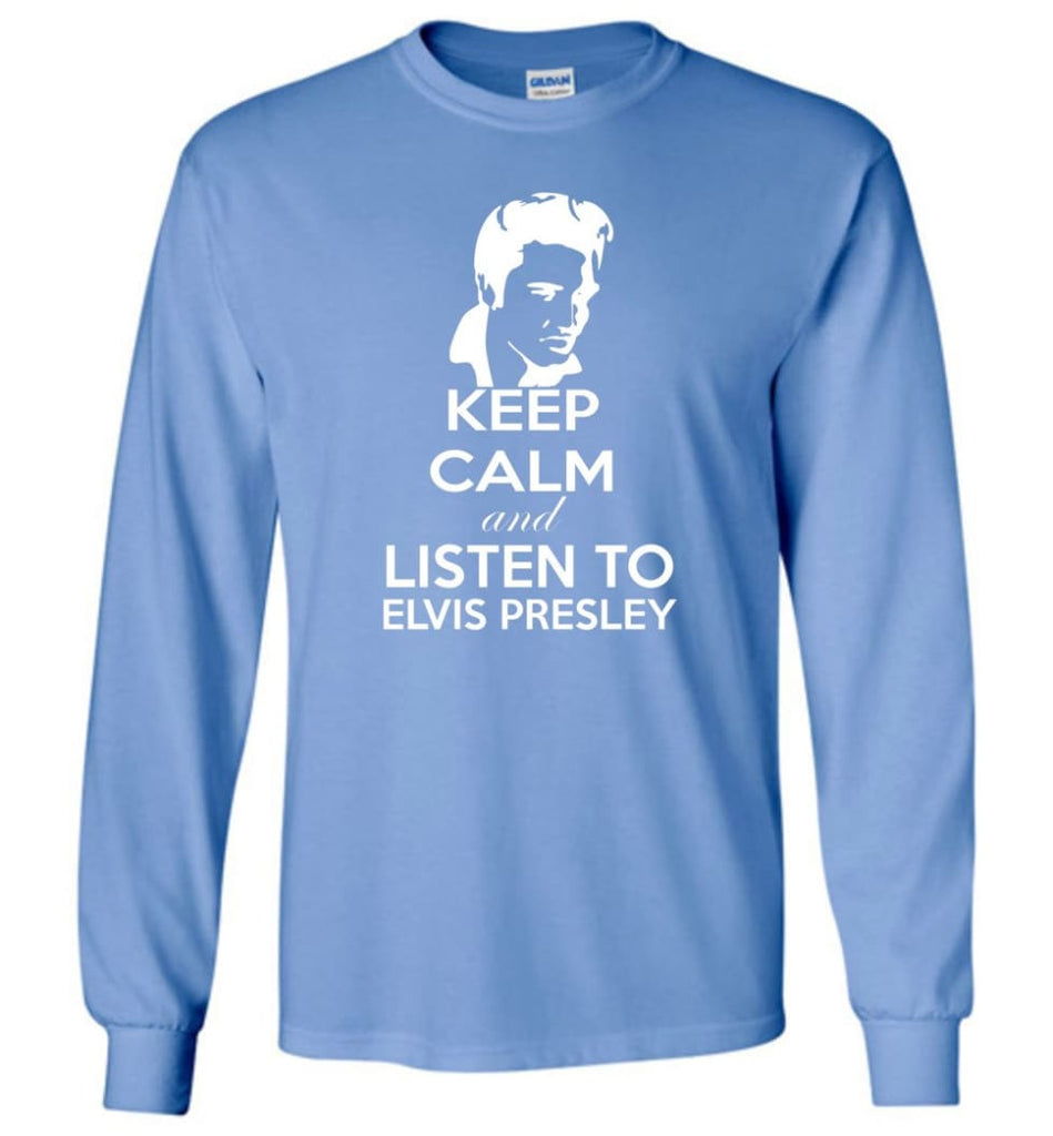 Keep Calm and Listen To Elvis Presley Shirt Hoodie Sweater - Long Sleeve T-Shirt - Carolina Blue / M