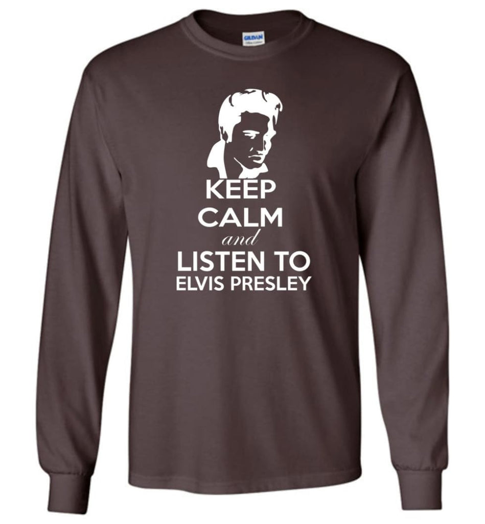Keep Calm and Listen To Elvis Presley Shirt Hoodie Sweater - Long Sleeve T-Shirt - Dark Chocolate / M