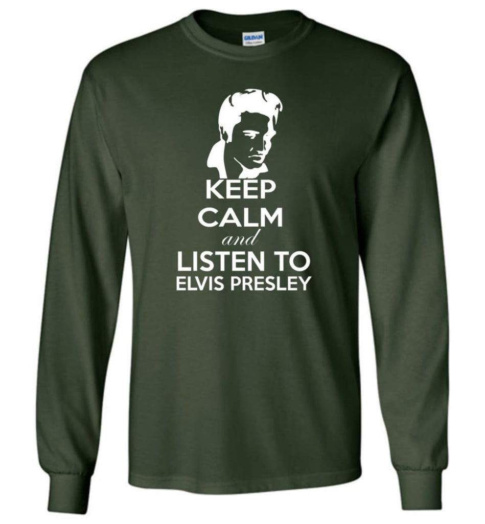 Keep Calm and Listen To Elvis Presley Shirt Hoodie Sweater - Long Sleeve T-Shirt - Forest Green / M
