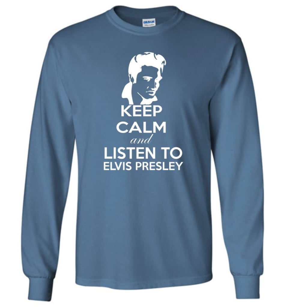 Keep Calm and Listen To Elvis Presley Shirt Hoodie Sweater - Long Sleeve T-Shirt - Indigo Blue / M