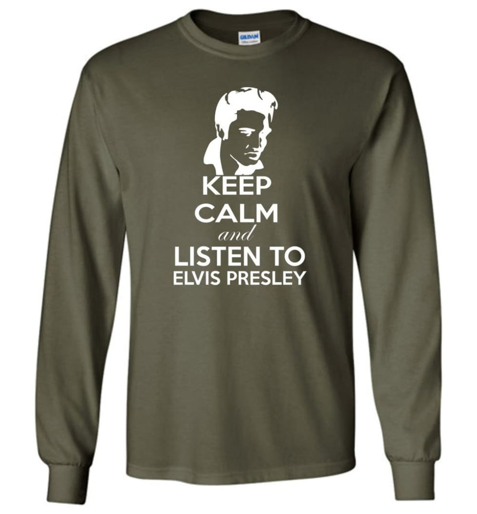 Keep Calm and Listen To Elvis Presley Shirt Hoodie Sweater - Long Sleeve T-Shirt - Military Green / M