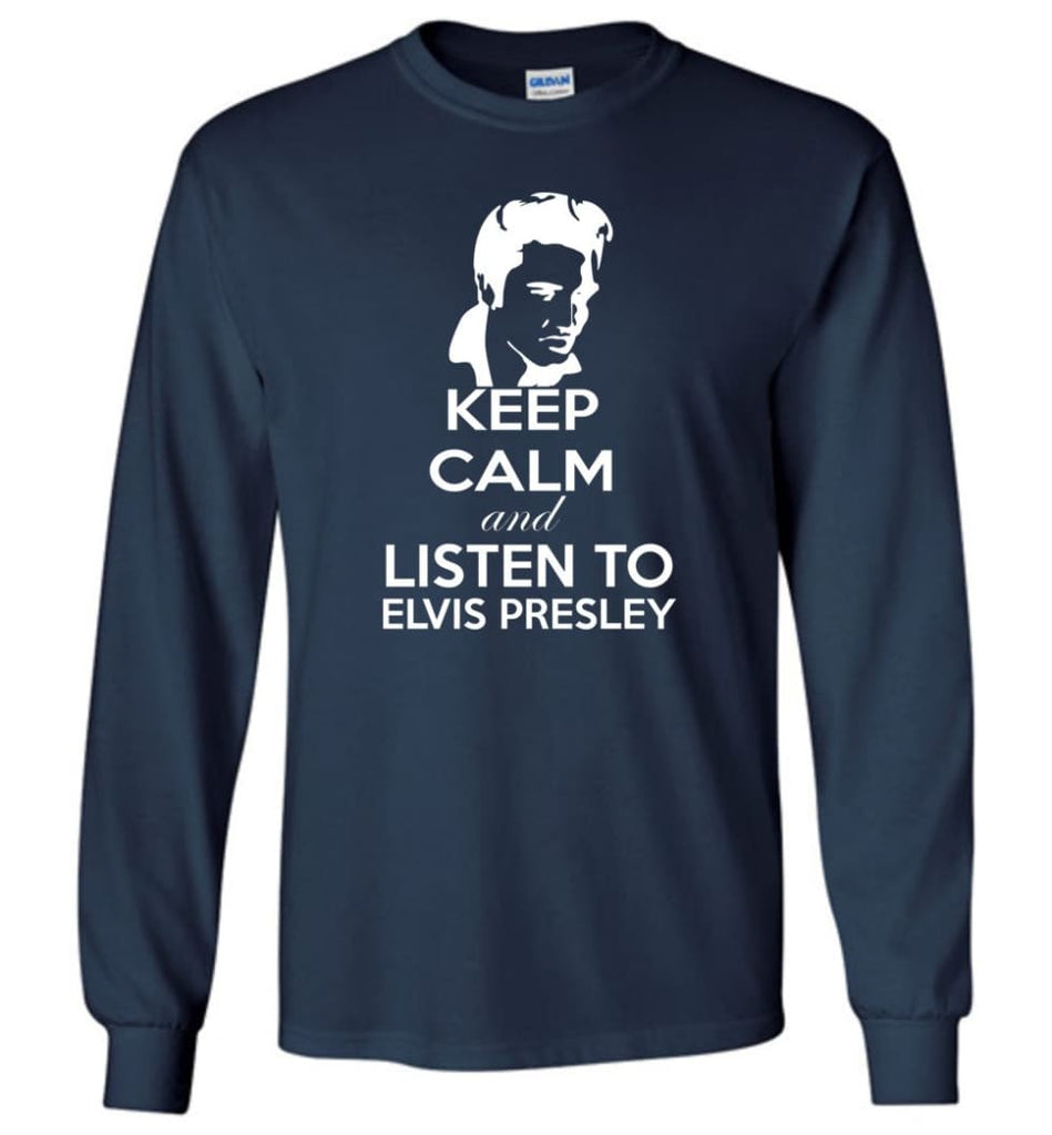 Keep Calm and Listen To Elvis Presley Shirt Hoodie Sweater - Long Sleeve T-Shirt - Navy / M