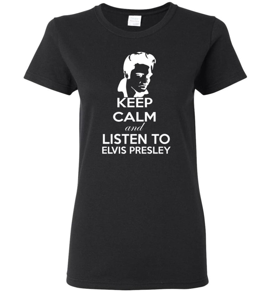 Keep Calm and Listen To Elvis Presley Shirt Hoodie Sweater - Women T-shirt - Black / M