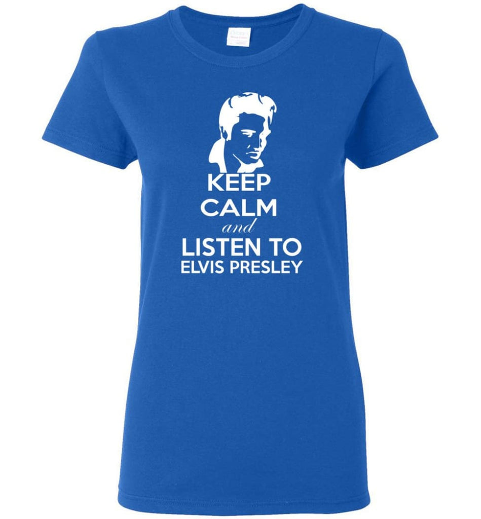 Keep Calm and Listen To Elvis Presley Shirt Hoodie Sweater - Women T-shirt - Royal / M