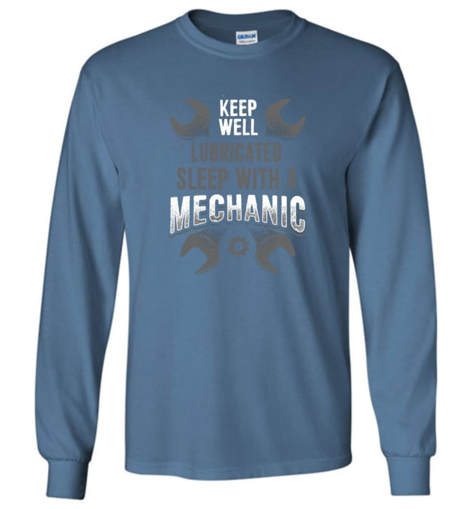 Keep Well Lubricated Sleep With A Mechanic Shirt - Long Sleeve T-Shirt - Indigo Blue / M