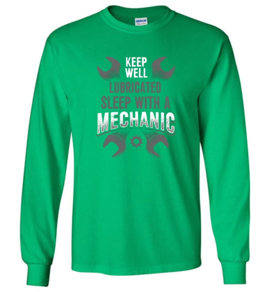 Keep Well Lubricated Sleep With A Mechanic Shirt - Long Sleeve T-Shirt - Irish Green / M