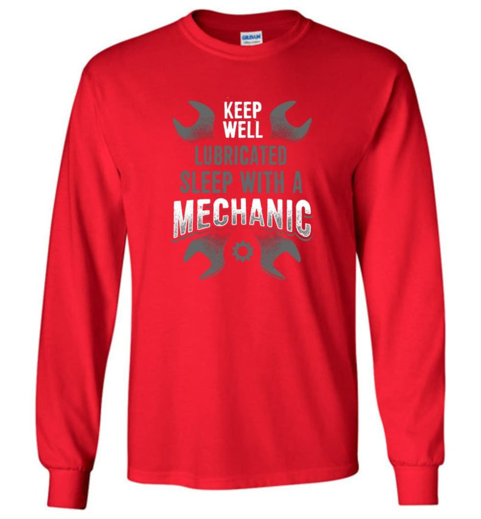 Keep Well Lubricated Sleep With A Mechanic Shirt - Long Sleeve T-Shirt - Red / M