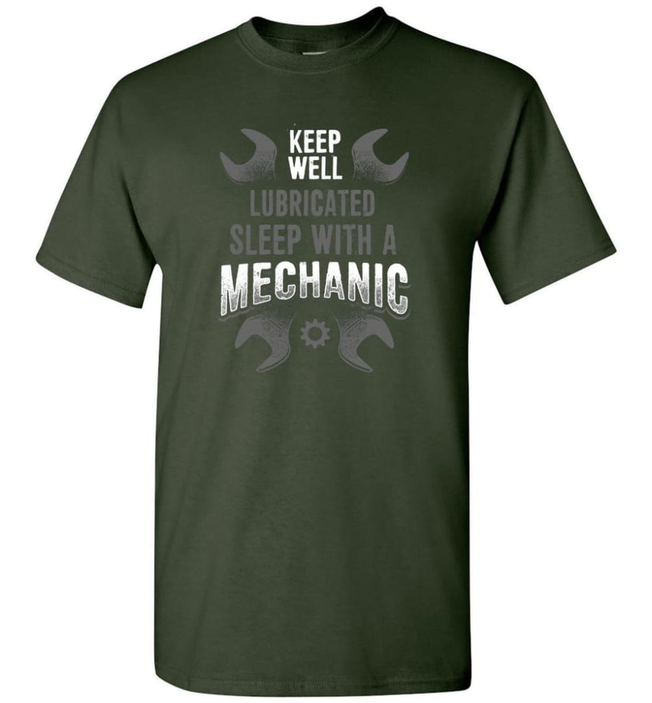 Keep Well Lubricated Sleep With A Mechanic Shirt - Short Sleeve T-Shirt - Forest Green / S
