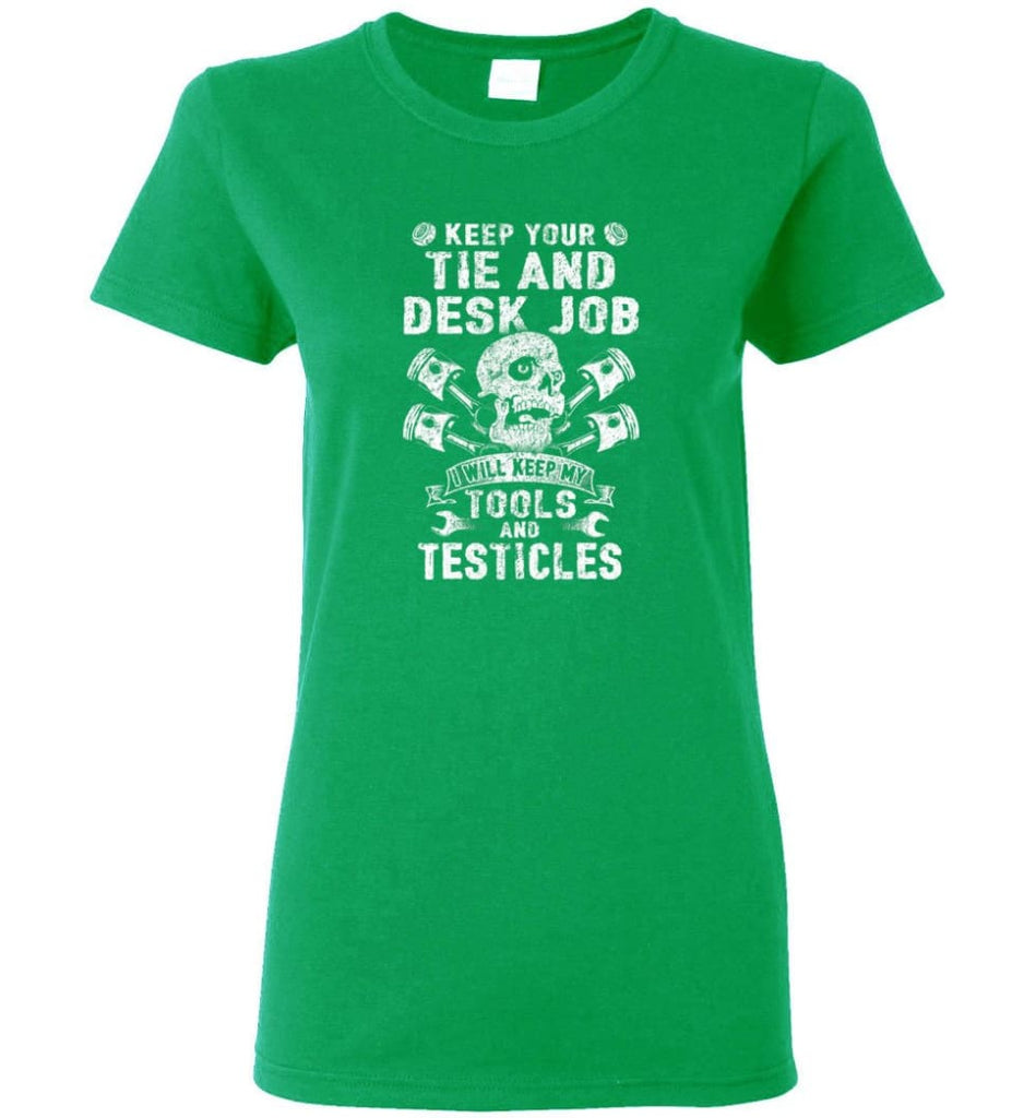 Keep Your The And Desk Job I Will Keep My Tools And Testicles Women Tee - Irish Green / M