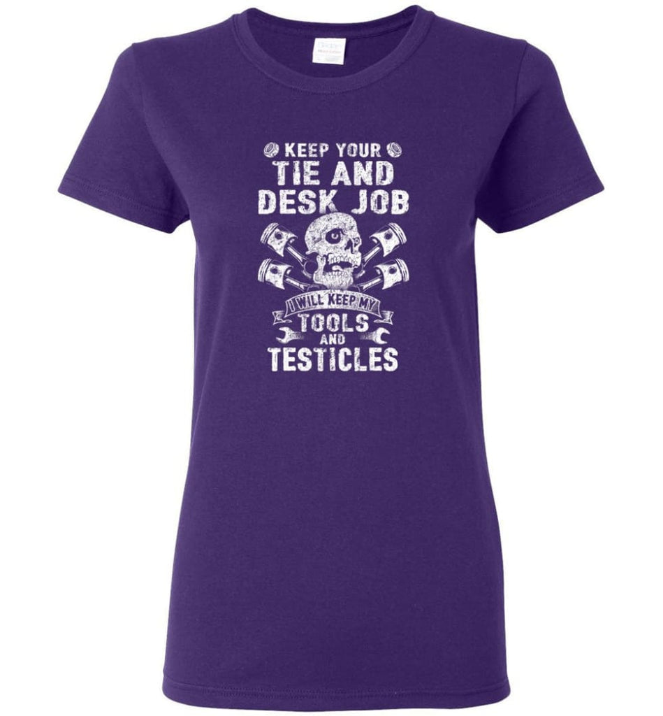 Keep Your The And Desk Job I Will Keep My Tools And Testicles Women Tee - Purple / M