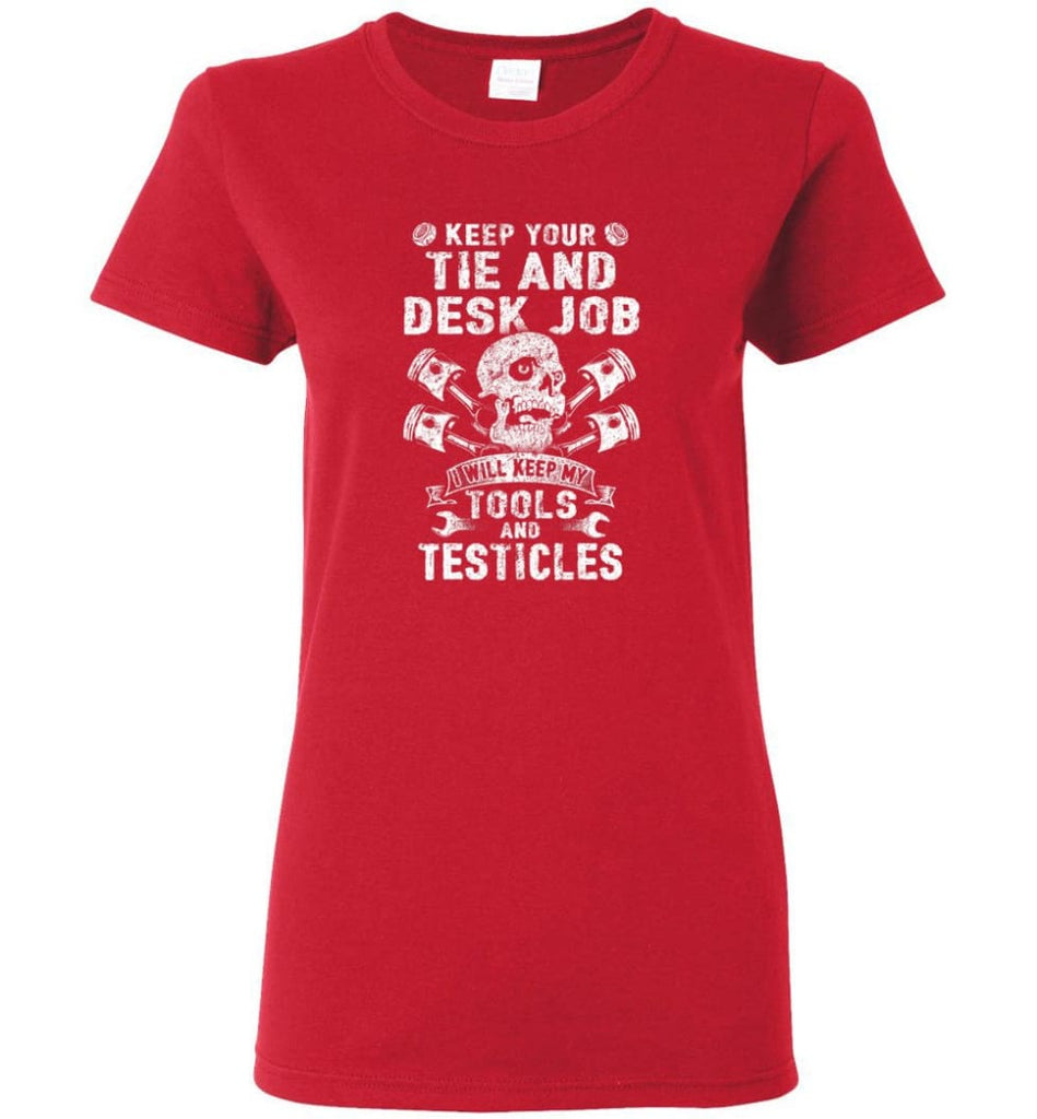 Keep Your The And Desk Job I Will Keep My Tools And Testicles Women Tee - Red / M