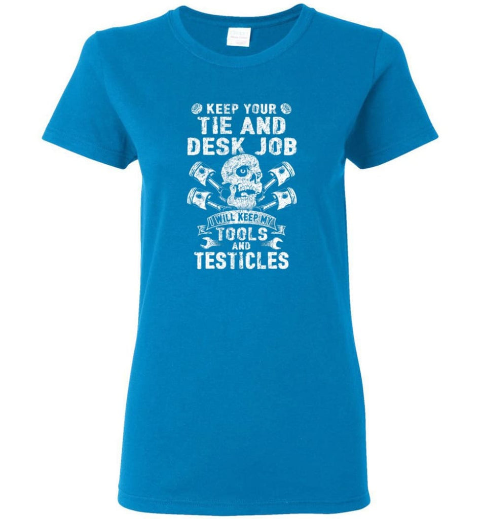 Keep Your The And Desk Job I Will Keep My Tools And Testicles Women Tee - Sapphire / M