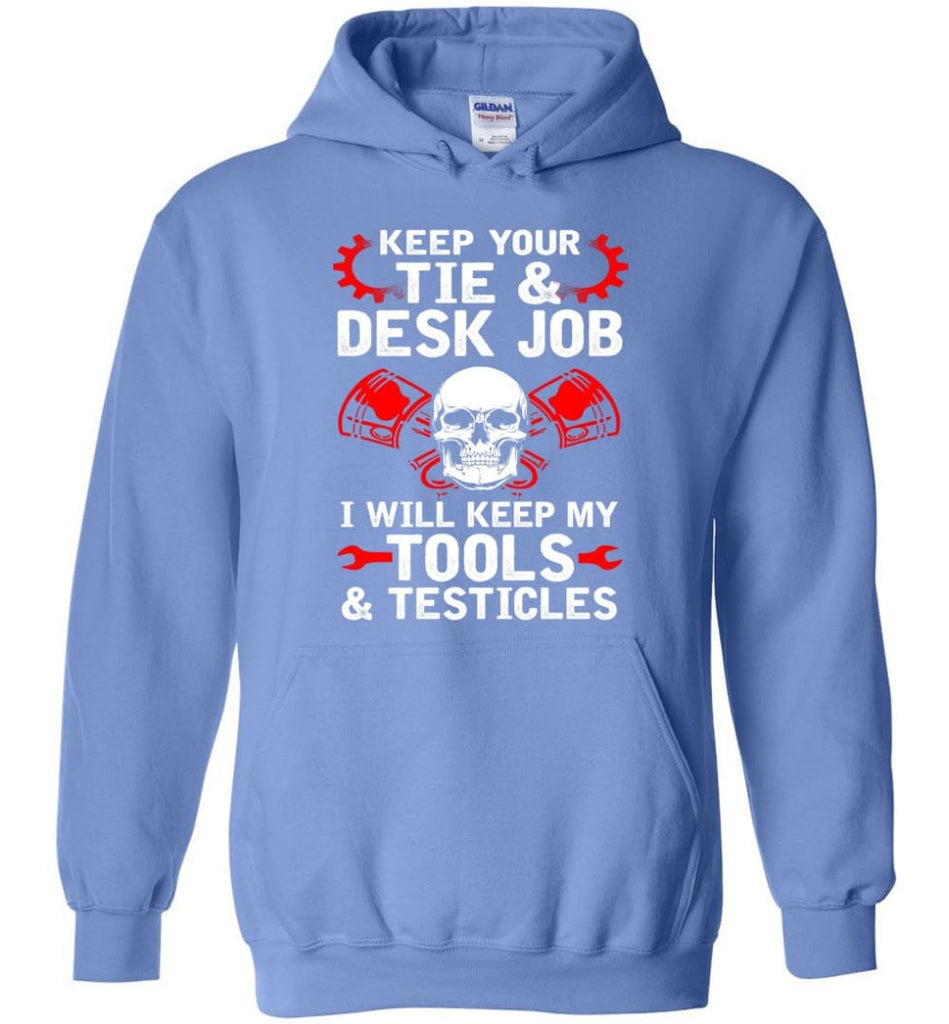 Keep Your Tie Desk Job Funny Shirt for Mechanic - Hoodie - Carolina Blue / M