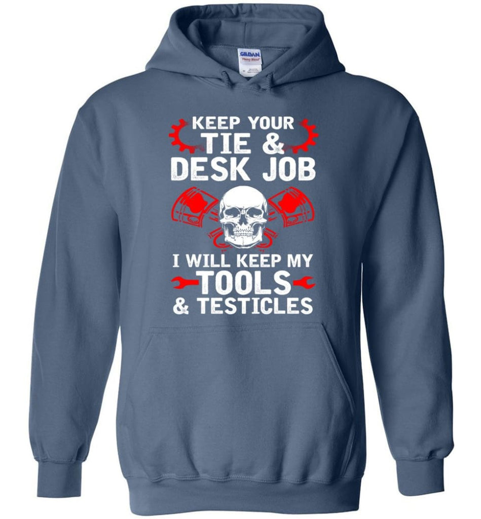 Keep Your Tie Desk Job Funny Shirt for Mechanic - Hoodie - Indigo Blue / M