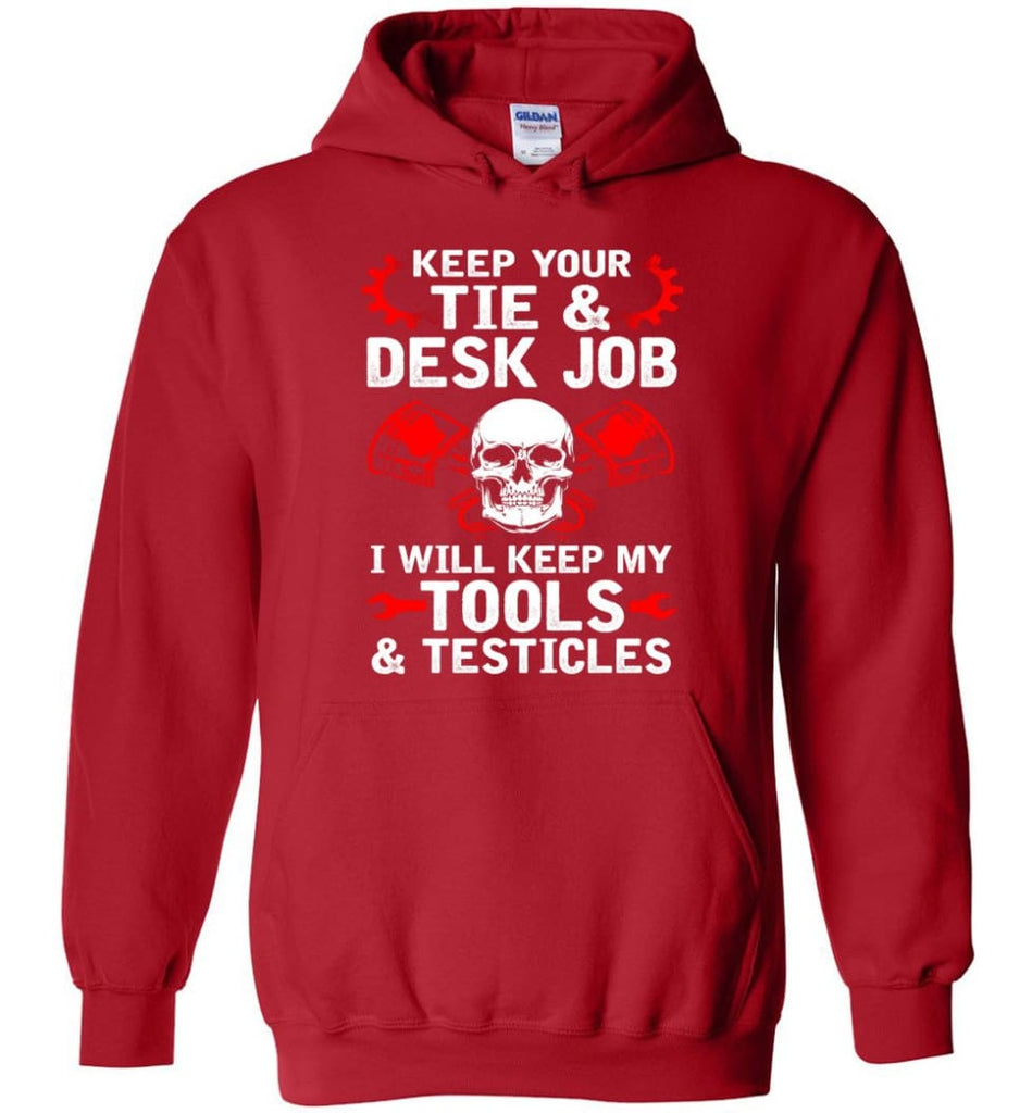 Keep Your Tie Desk Job Funny Shirt for Mechanic - Hoodie - Red / M