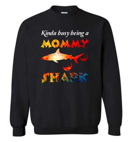 Kinda Busy Being A Mommy Shark - Sweatshirt - Black / M - Sweatshirt