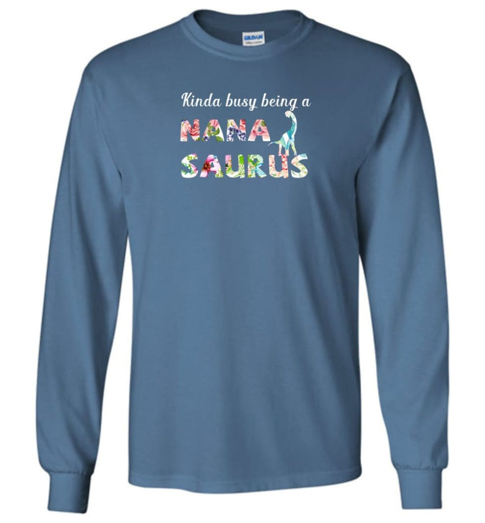 Kinda Busy Being Nanasaurus - Long Sleeve - Indigo Blue / M - Long Sleeve