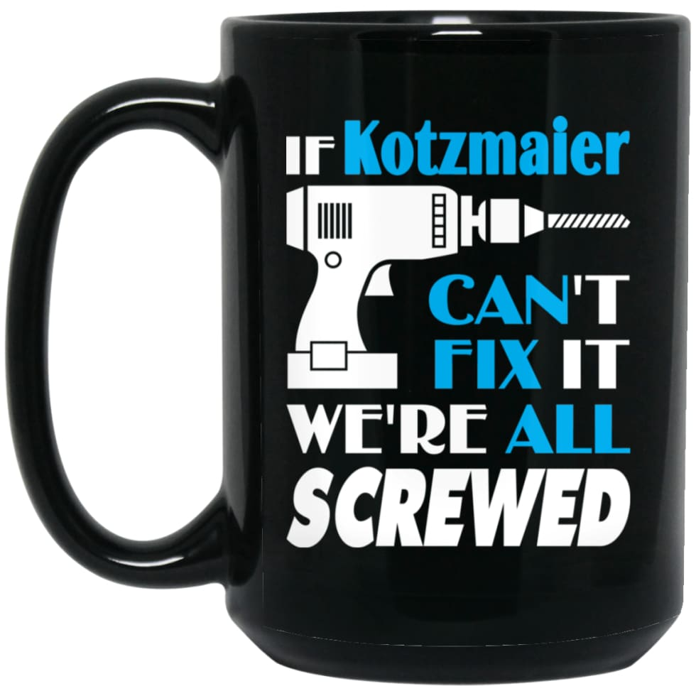 Kotzmaier Can Fix It All Best Personalised Kotzmaier Name Gift Ideas 15 oz Black Mug - Black / One Size - Drinkware