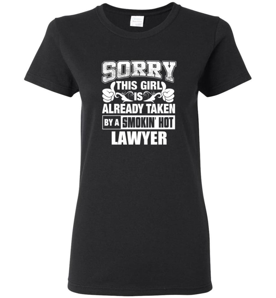 LAWYER Shirt Sorry This Girl Is Already Taken By A Smokin' Hot Women Tee - Black / M - 7