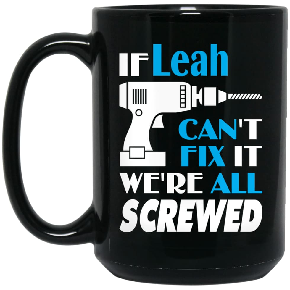 Leah Can Fix It All Best Personalised Leah Name Gift Ideas 15 oz Black Mug - Black / One Size - Drinkware