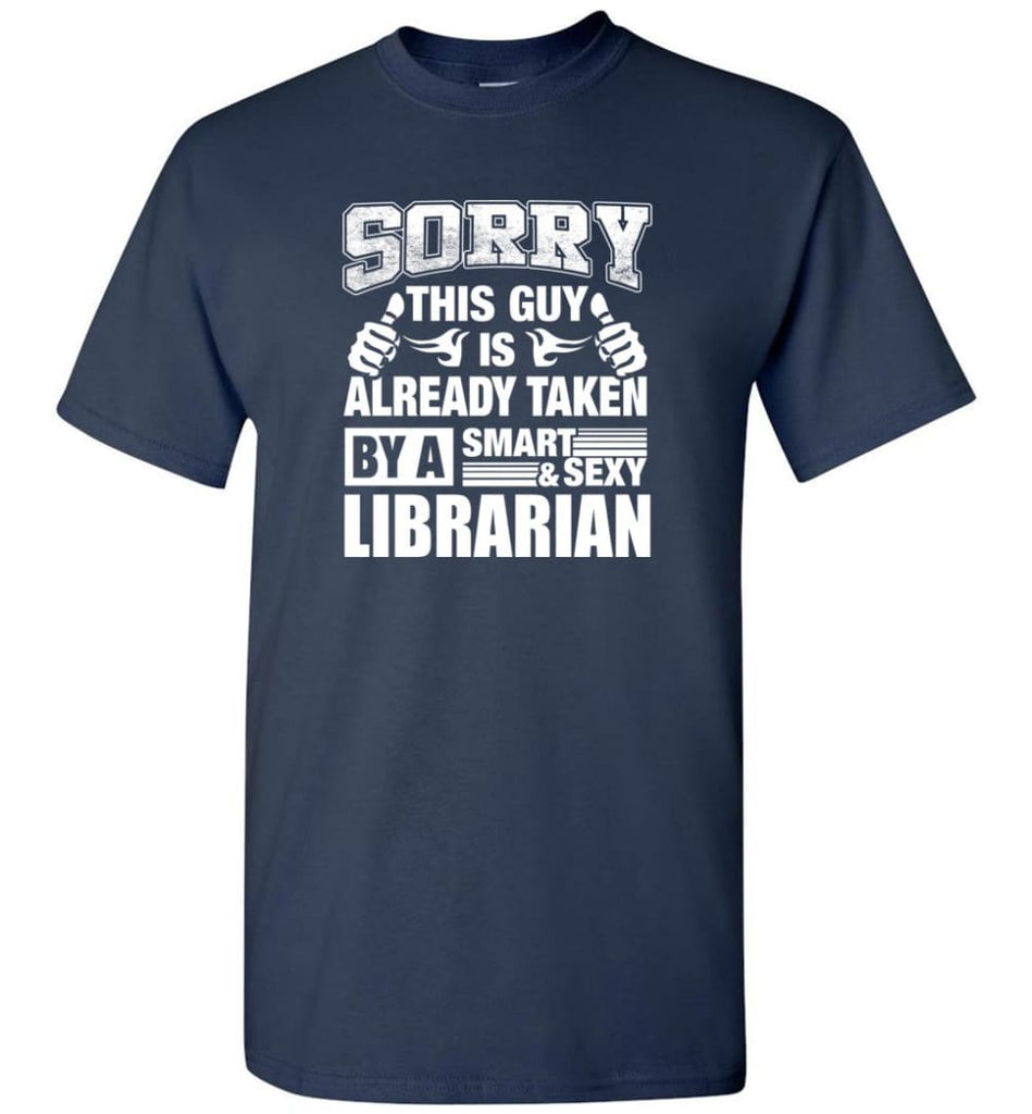 LIBRARIAN Shirt Sorry This Guy Is Already Taken By A Smart Sexy Wife Lover Girlfriend - Short Sleeve T-Shirt - Navy / S