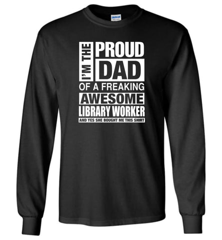 Library Worker Dad Shirt Proud Dad Of Awesome And She Bought Me This Long Sleeve T-Shirt - Black / M