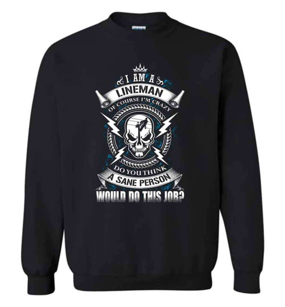 Lineman Long Sleeve Shirts Lineman Warning Hoodie Im Crazy Lineman Sweatshirt - Black / M