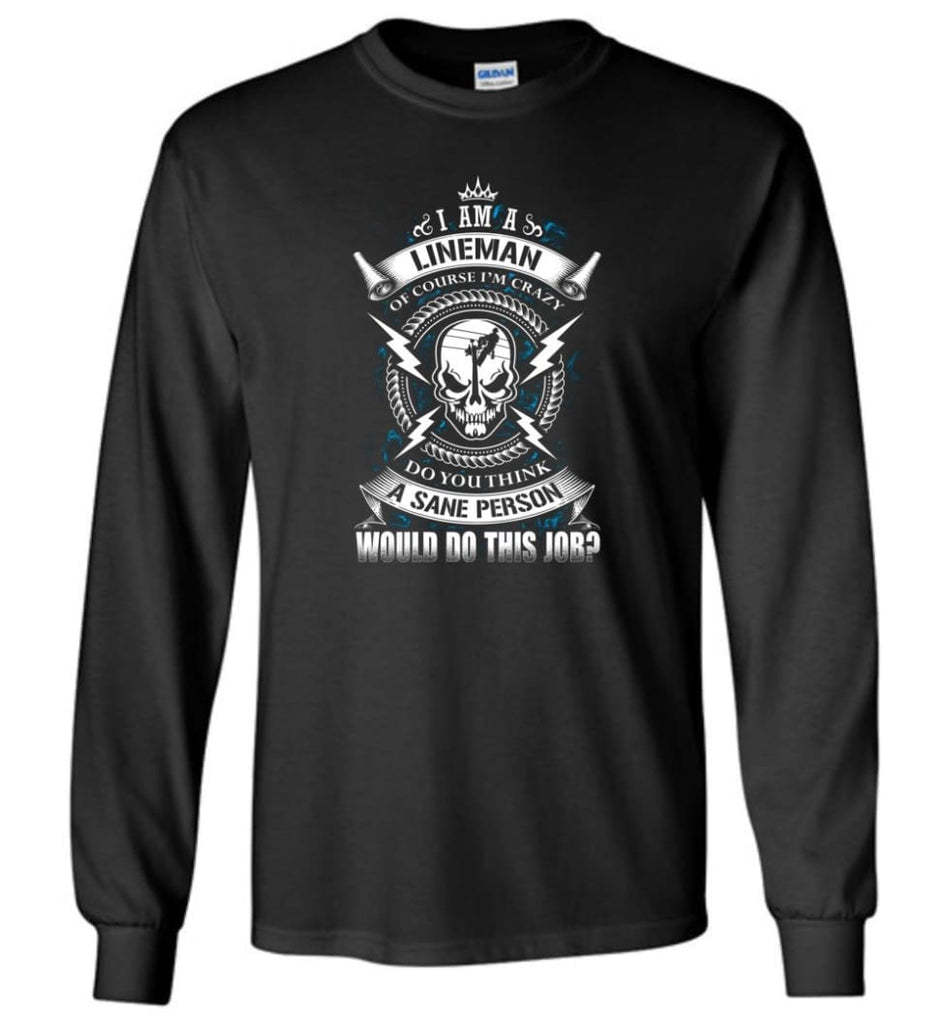 Lineman Long Sleeve Shirts Lineman Warning Hoodie Im Crazy Lineman Long Sleeve T-Shirt - Black / M