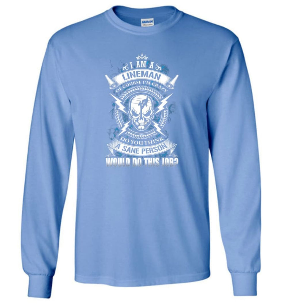Lineman Long Sleeve Shirts Lineman Warning Hoodie Im Crazy Lineman Long Sleeve T-Shirt - Carolina Blue / M
